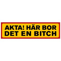 bitch skylt Akta! Här bor det en bitch
