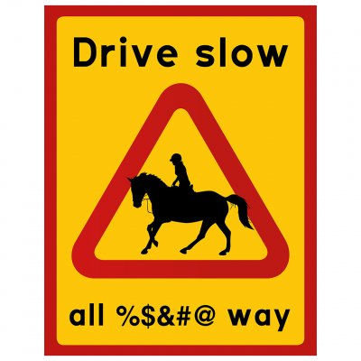Drive slow - Horse and rider all %$&#@ way svärord