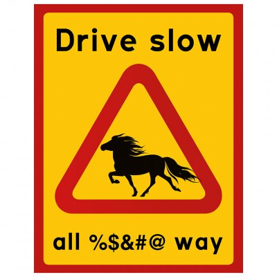 Drive slow - Horses all %$&#@ way svärord islandshäst